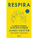 Respira: La nueva ciencia de un arte olvidado (Spanish Edition)