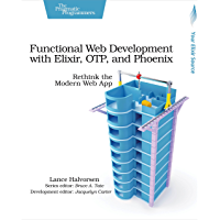Functional Web Development with Elixir, OTP, and Phoenix: Rethink the Modern Web App (English Edition)