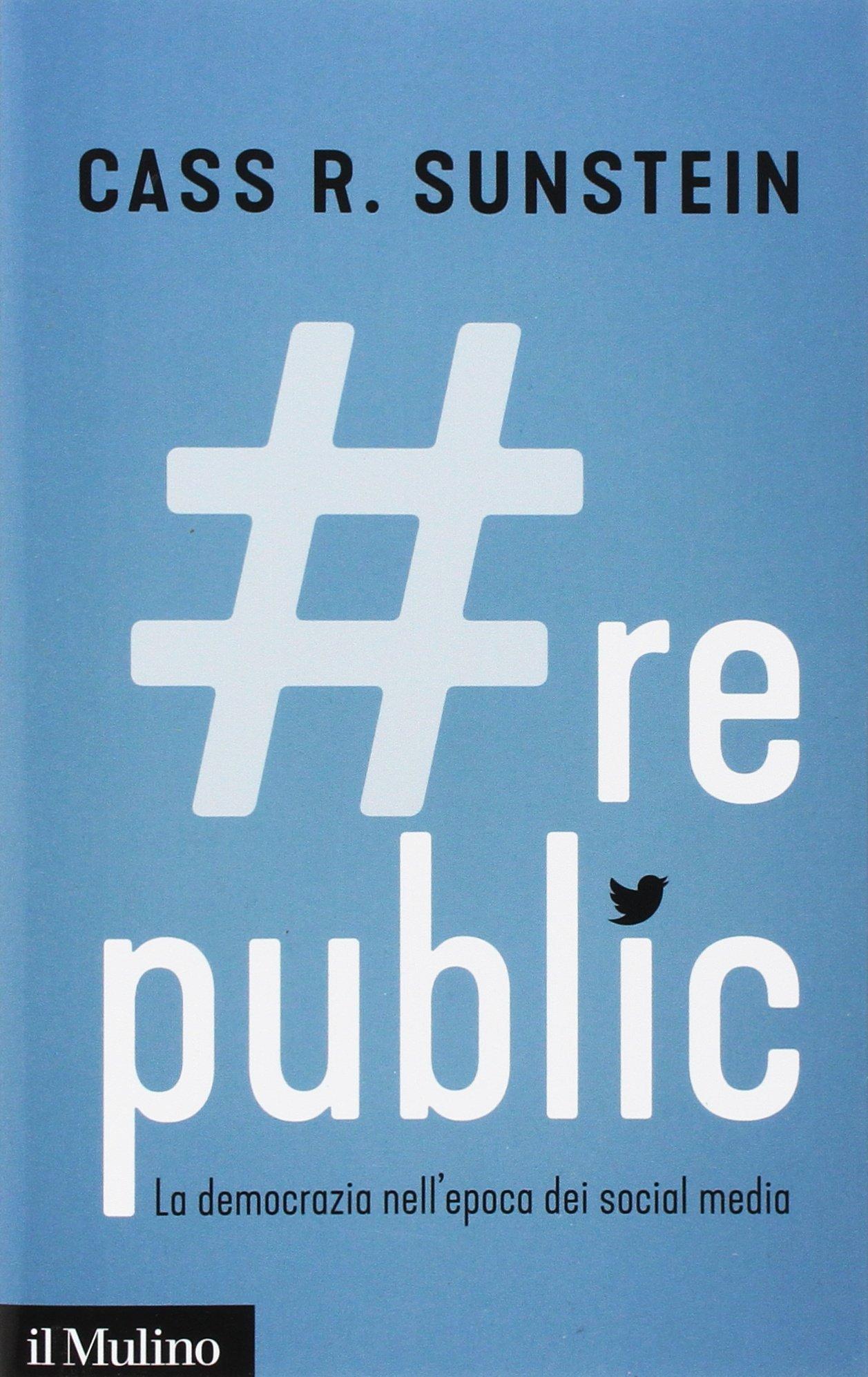 #Republic.com. La democrazia nell'epoca dei social media Copertina flessibile – 26 ott 2017 Cass R. Sunstein A. Asioli Il Mulino 8815273778