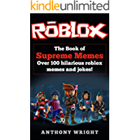 The Book of Supreme Memes: Contains Over 100 Hilarious ROBLOX Memes and Jokes! (ROBLOX, Memes, Memes for kids, roblox books)