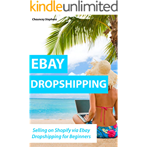 EBAY DROPSHIPPING (Updated for 2016-2017): Selling on Shopify via Ebay Dropshipping for Beginners