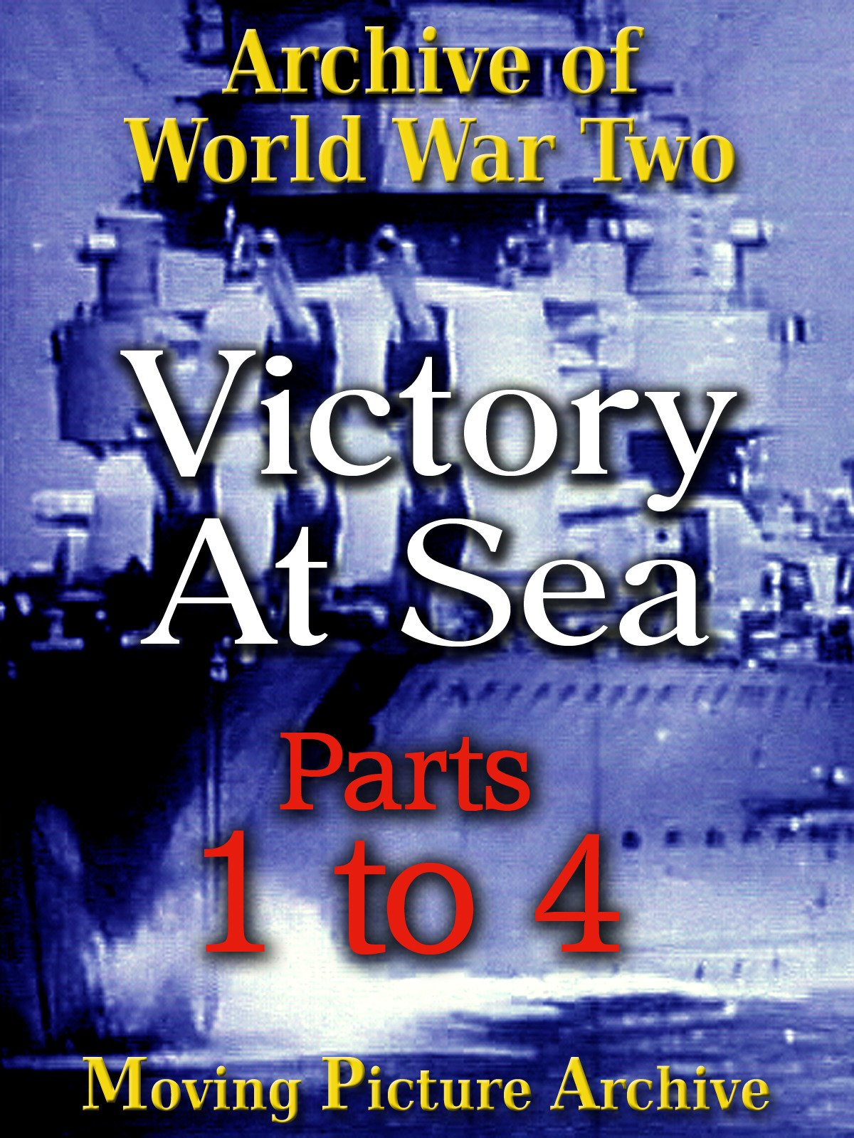 Archive of World War Two - Victory at Sea - Parts 1 to 4 on Amazon Prime Video UK