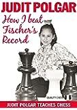How I Beat Fischer's Record: Judit Polgar Teaches Chess: 1