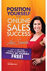 Position Yourself for Online Sales Success: How to Use Your Phone and Computer to Finally Set Yourself Free! Kindle Edition