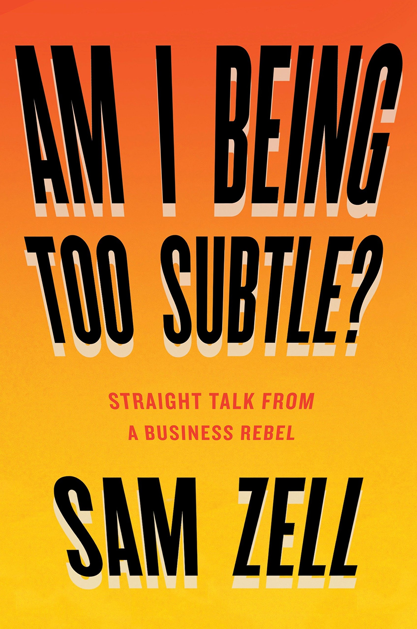 Read Online Am I Being Too Subtle?: Straight Talk From a Business Rebel pdf epub
