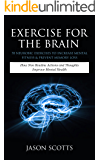 Exercise For The Brain: 70 Neurobic Exercises To Increase Mental Fitness & Prevent Memory Loss: How Non Routine Actions…