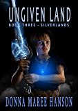 Ungiven Land: Silverlands - Book three