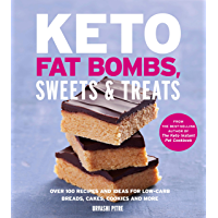 Keto Fat Bombs, Sweets & Treats: Over 100 Recipes and Ideas for Low-Carb Breads, Cakes, Cookies and More
