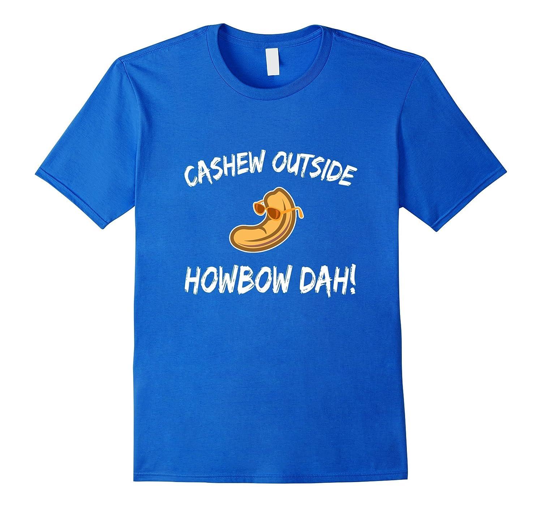 0048b514ec Cashew Outside HowBow Dah Funny Pun Meme Shirt-ANZ ⋆ Anztshirt