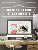 Small Business - Créer sa marque et son identité (French Edition)