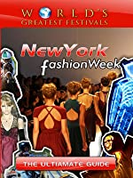 World's Greatest Festivals - The Ultimate Guide to New York Fashion Week