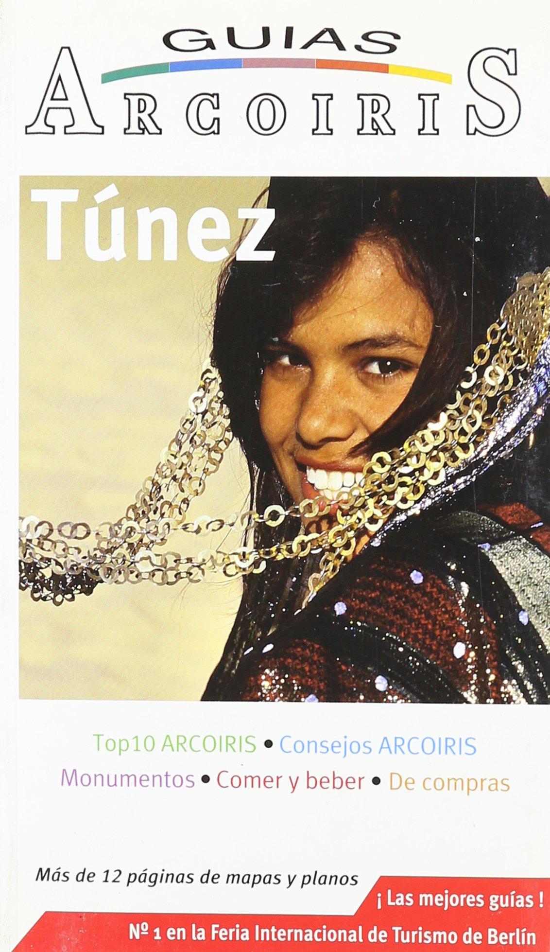 Tunez/ Tunisia Travel Guide: Guia de Viaje Practica (Guias ARCOIRIS) (Spanish Edition)