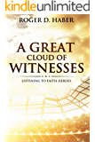 A Great Cloud of Witnesses: Listening to Faith Heroes