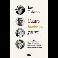 Cuatro poetas en guerra (Spanish Edition)