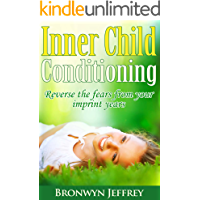 Inner Child Conditioning: Reverse the fears from your imprint years. (English Edition)