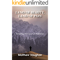Land Of Beauty, Land Of Pain: Seeking The Soul Of Pakistan