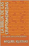 LA BIBLIA DE LAS CRIPTOMONEDAS: Una guía para principiantes