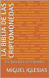 LA BIBLIA DE LAS CRIPTOMONEDAS: Una guía para principiantes (Spanish Edition)