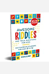 Awesome Riddles and Trick Questions For Kids: 300 Fun Brain-Stumpers For Ages 9-12 Kindle Edition