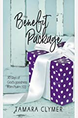 The Benefit Package: 30 days of God's goodness from Psalm 103 Kindle Edition