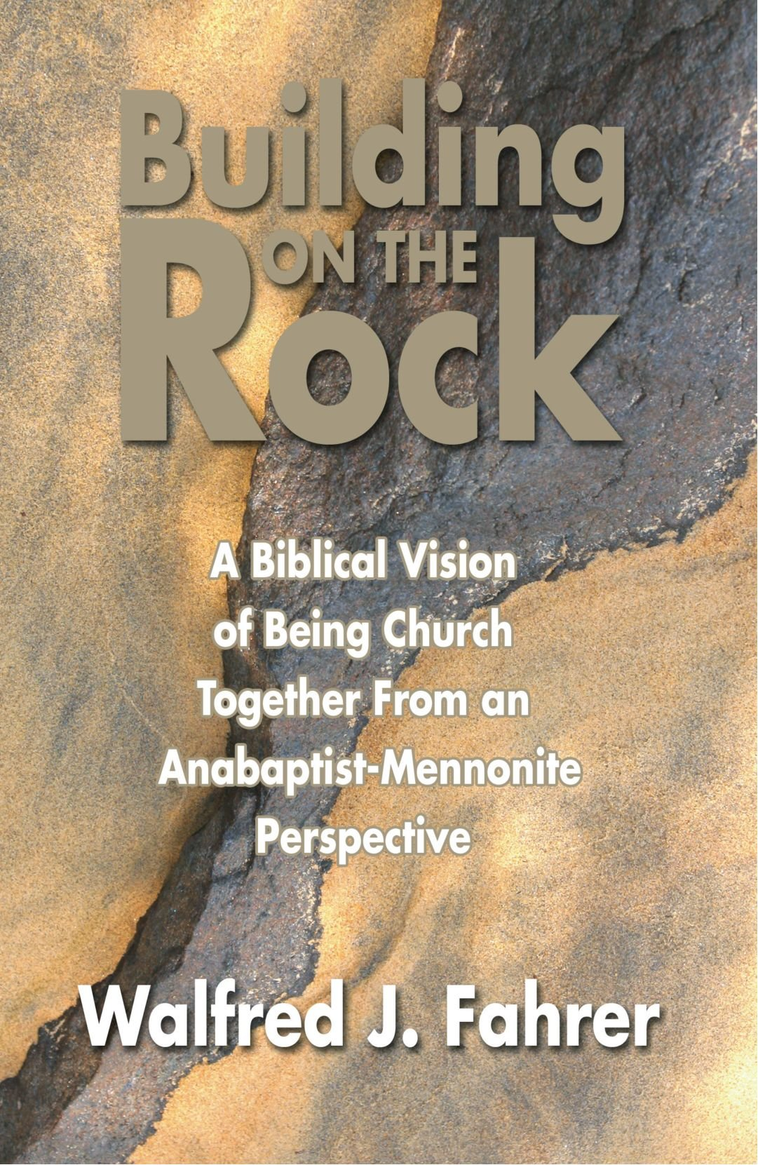 Building on the Rock: A Biblical Vision of Being Church Together from an Anabaptist-Mennonite Perspective PDF