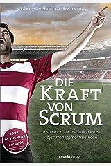 Die Kraft von Scrum: Inspiration zur revolutionärsten Projektmanagementmethode (German Edition) Kindle Edition