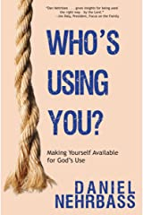 Who's Using You?: Making Yourself Available for God's Use Kindle Edition