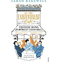 At The Existentialist Café: Freedom, Being, and Apricot Cocktails by Bakewell Sarah