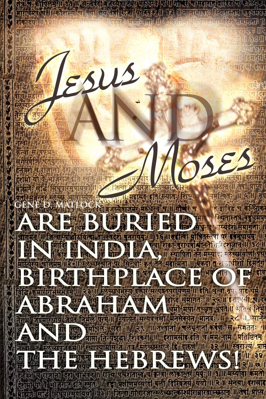Jesus and Moses Are Buried in India, Birthplace of Abraham