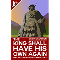The King Shall Have His Own Again (The House of Stuart Sequence Book 2) (English Edition)