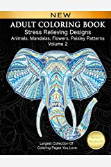 Adult Coloring Book Stress Relieving Designs Animals, Mandalas, Flowers, Paisley Patterns Volume 2: Largest Collection Of Coloring Pages You Love (Adult Coloring Inspirations) Paperback