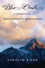 Blue Clouds: A Collection of Soul's Creative Intelligence Kindle Edition