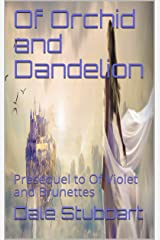 Of Orchid and Dandelion: Presequel to Of Violet and Brunettes Kindle Edition