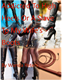 Addicted to High Heels or A Slave to My Wife's Boots: A tale of female domination