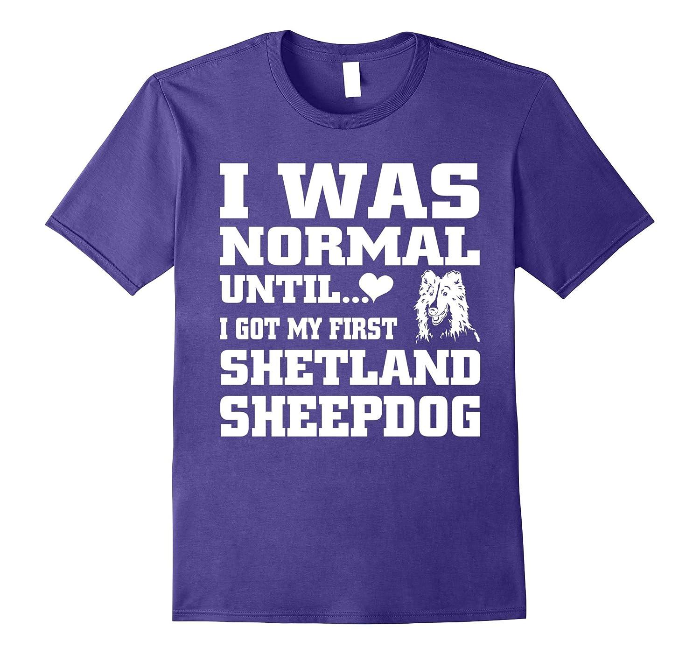 Shetland Sheepdog t shirt I was normal until funny tee