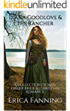 Diana Goodlove & the Rancher: A collection of Mail Order Bride & Christian Romance