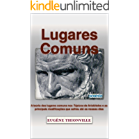 Lugares comuns: A teoria dos lugares comuns nos Tópicos de Aristóteles e as principais modificações que sofreu até os nossos dias (Retórica e Argumentação na Pedagogia Livro 8)