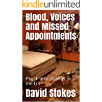 Blood, Voices and Missed Appointments: Psychiatric Killings in the UK