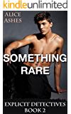 Something Rare (Explicit Detectives Book 2)