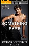 Something Rare (Explicit Detectives Book 2)