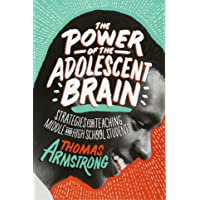 The Power of the Adolescent Brain: Strategies for Teaching Middle and High School Students