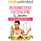 Intermittent Fasting for Women: The Complete Step-by-Step Guide To Lose Weight by Burning Fat, Get in Shape and Improve Your Health and Lifestyle Through Intermittent Fasting and Autophagy
