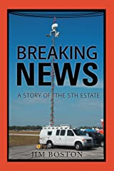Breaking News: A Story of the 5Th Estate Kindle Edition
