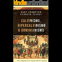 Calvinismo, hiper-calvinismo & arminianismo: Um guia teológico
