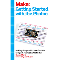 Getting Started with the Photon: Making Things with the Affordable, Compact, Hackable WiFi Module (Make: Technology on Your Time)