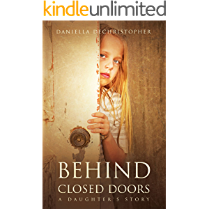 BEHIND CLOSED DOORS: A Daughter's Story
