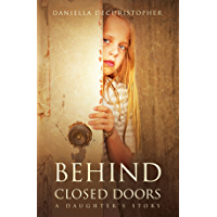 BEHIND CLOSED DOORS: A Daughter's Story (English Edition)