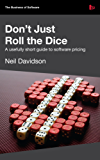 Don't Just Roll The Dice - A usefully short guide to software pricing (English Edition)