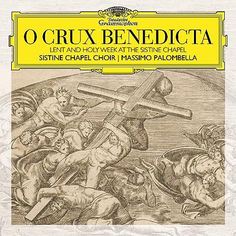 Sistine Chapel Choir – O Crux Benedicta. Lent and Holy Week at the Sistine Chapel (2019)