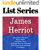 LIST SERIES: JAMES HERRIOT: SERIES READING ORDER: ALL CREATURES GREAT AND SMALL, ALL THINGS BRIGHT AND BEAUTIFUL, ALL THINGS WISE AND WONDERFUL, SHORT STORY COLLECTIONS  BY JAMES HERRIOT